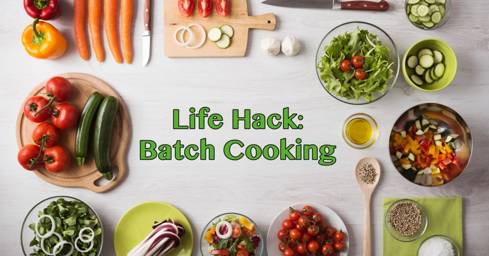Life Hack:  Batch Cooking